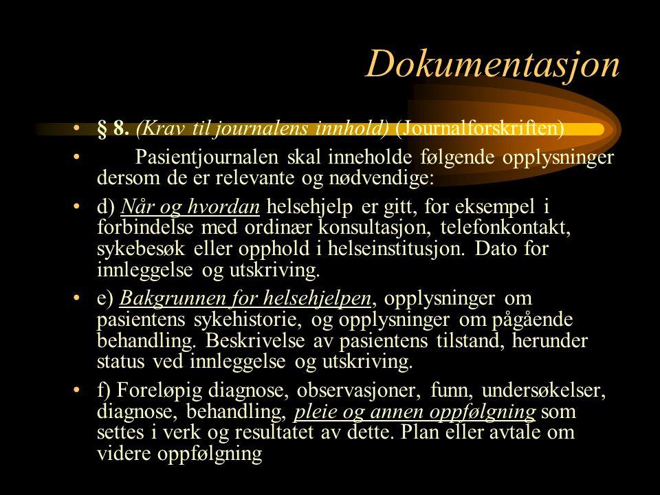 Dokumentasjon § 8. (Krav til journalens innhold) (Journalforskriften) Pasientjournalen skal inneholde følgende opplysninger dersom de er relevante og