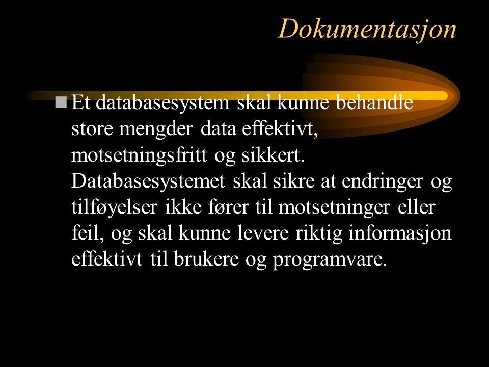 Dokumentasjon Et databasesystem skal kunne behandle store mengder data effektivt, motsetningsfritt og sikkert. Databasesystemet skal sikre at endringe