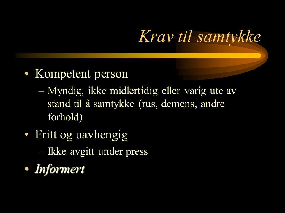 Krav til samtykke Kompetent person –Myndig, ikke midlertidig eller varig ute av stand til å samtykke (rus, demens, andre forhold) Fritt og uavhengig –