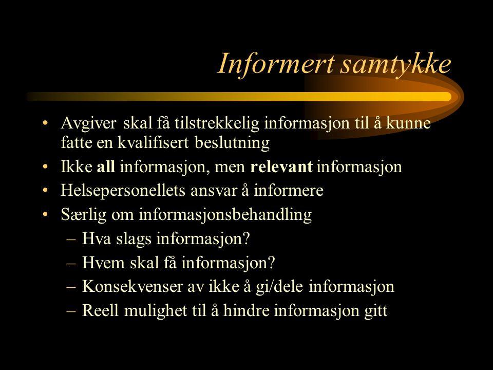 Informert samtykke Avgiver skal få tilstrekkelig informasjon til å kunne fatte en kvalifisert beslutning Ikke all informasjon, men relevant informasjo