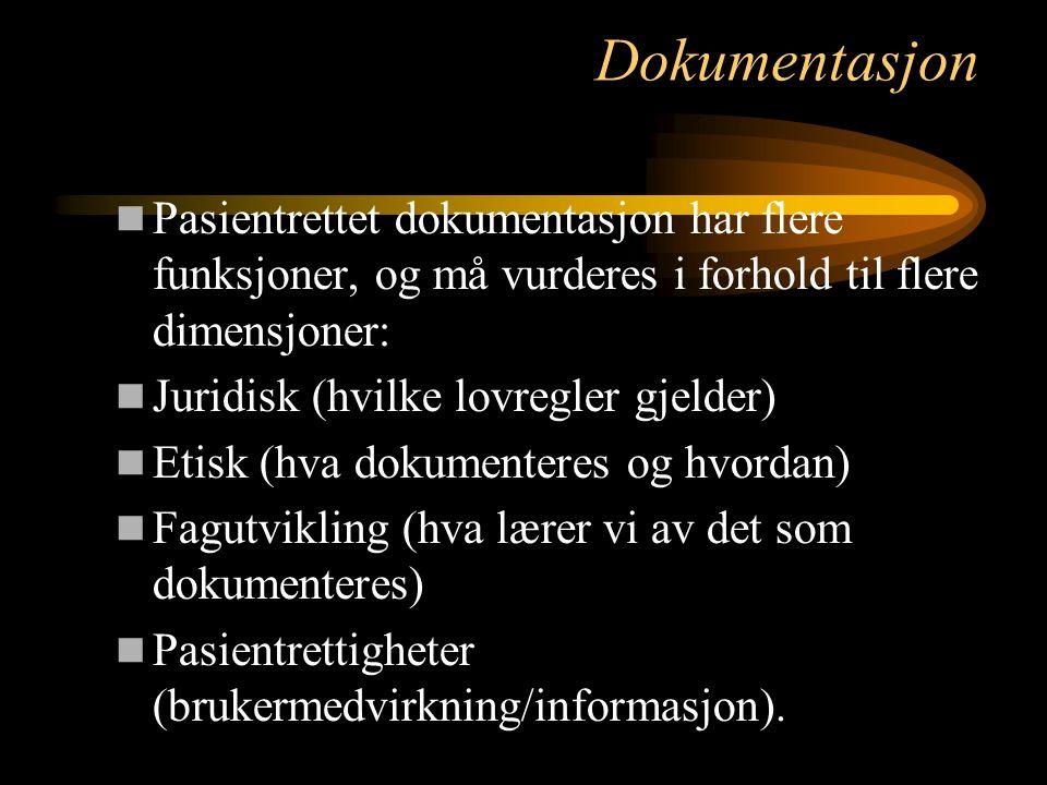 Dokumentasjon Pasientrettet dokumentasjon har flere funksjoner, og må vurderes i forhold til flere dimensjoner: Juridisk (hvilke lovregler gjelder) Et