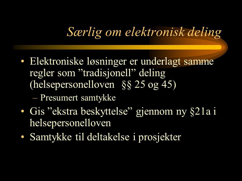 """Særlig om elektronisk deling Elektroniske løsninger er underlagt samme regler som """"tradisjonell"""" deling (helsepersonelloven §§ 25 og 45) –Presumert sa"""