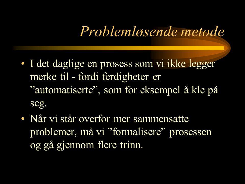 """Problemløsende metode I det daglige en prosess som vi ikke legger merke til - fordi ferdigheter er """"automatiserte"""", som for eksempel å kle på seg. Når"""