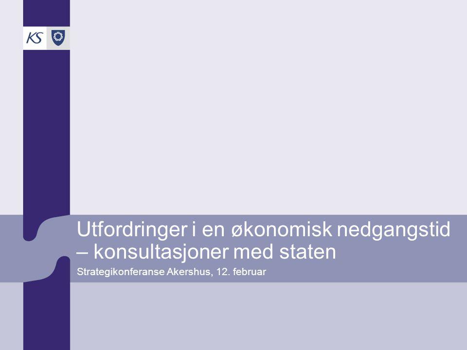 Utfordringer i en økonomisk nedgangstid – konsultasjoner med staten Strategikonferanse Akershus, 12.