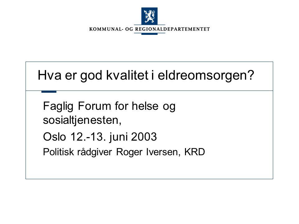 Hva er god kvalitet i eldreomsorgen. Faglig Forum for helse og sosialtjenesten, Oslo 12.-13.