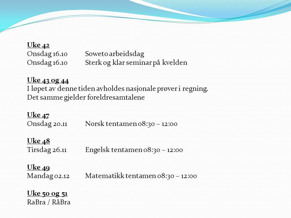 Uke 42 Onsdag 16.10Soweto arbeidsdag Onsdag 16.10Sterk og klar seminar på kvelden Uke 43 og 44 I løpet av denne tiden avholdes nasjonale prøver i regn