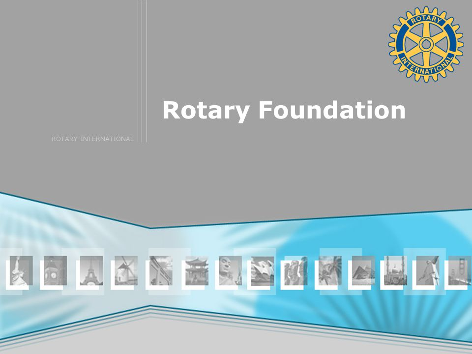 ROTARY INTERNATIONAL Rotary Foundation