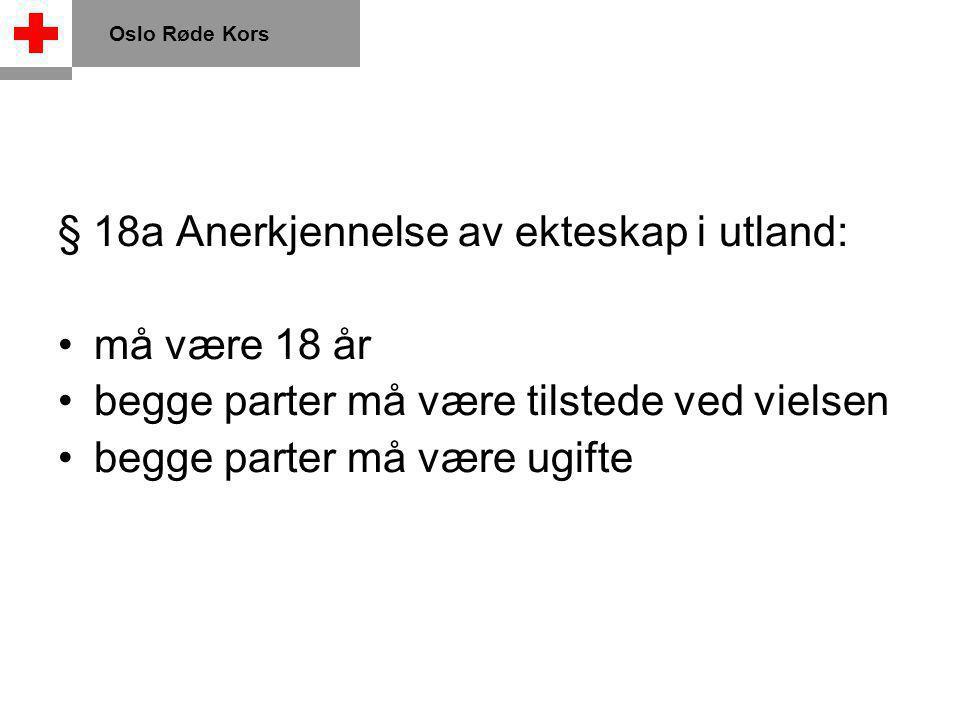 § 18a Anerkjennelse av ekteskap i utland: må være 18 år begge parter må være tilstede ved vielsen begge parter må være ugifte Oslo Røde Kors