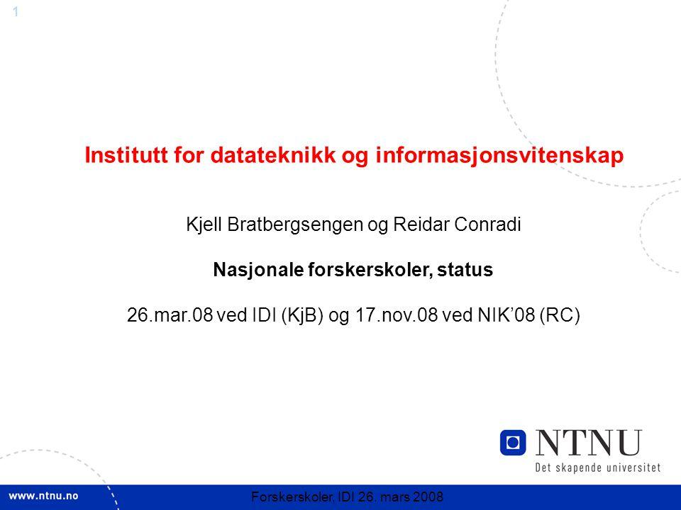 1 Forskerskoler, IDI 26. mars 2008 Institutt for datateknikk og informasjonsvitenskap Kjell Bratbergsengen og Reidar Conradi Nasjonale forskerskoler,