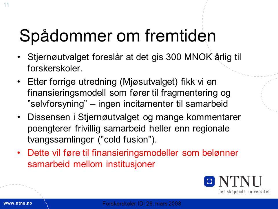 11 Forskerskoler, IDI 26. mars 2008 Spådommer om fremtiden Stjernøutvalget foreslår at det gis 300 MNOK årlig til forskerskoler. Etter forrige utredni