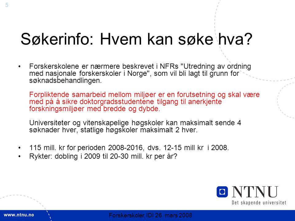 5 Forskerskoler, IDI 26. mars 2008 Søkerinfo: Hvem kan søke hva? Forskerskolene er nærmere beskrevet i NFRs