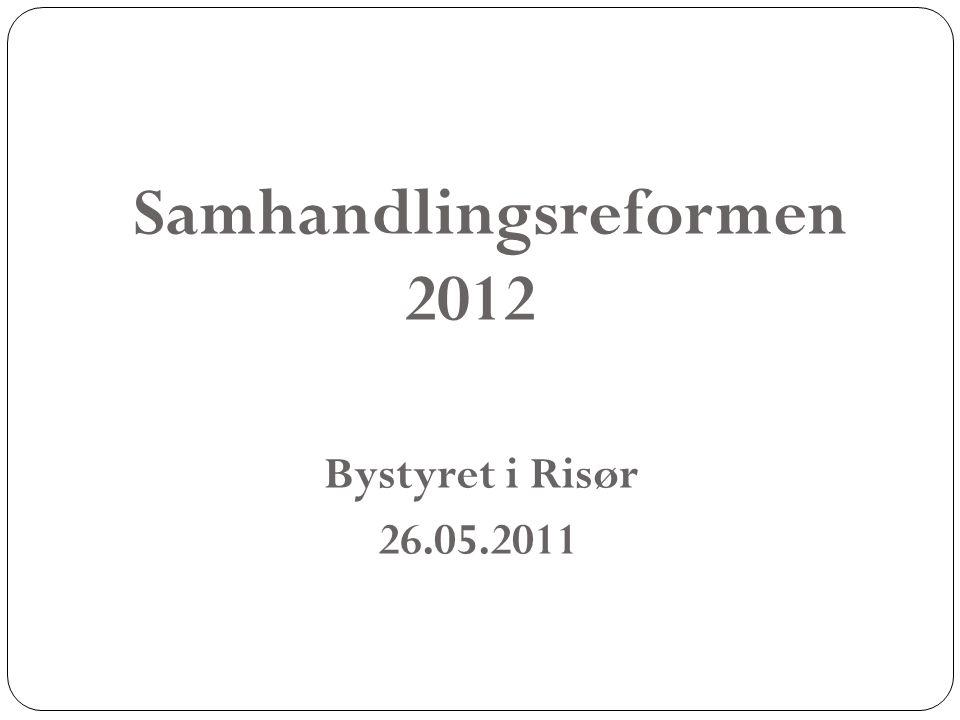 Samhandlingsreformen 2012 Bystyret i Risør 26.05.2011