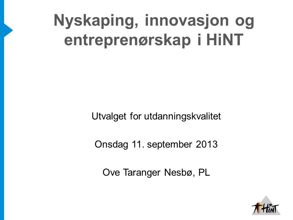 Nyskaping, innovasjon og entreprenørskap i HiNT Utvalget for utdanningskvalitet Onsdag 11. september 2013 Ove Taranger Nesbø, PL