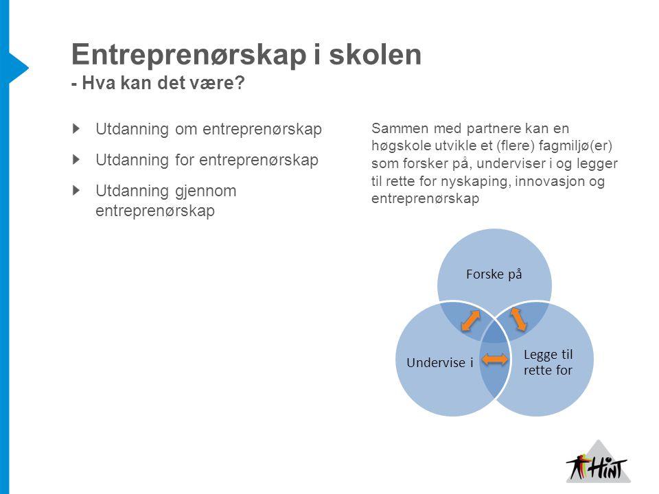 Utdanning om entreprenørskap Utdanning for entreprenørskap Utdanning gjennom entreprenørskap Sammen med partnere kan en høgskole utvikle et (flere) fa