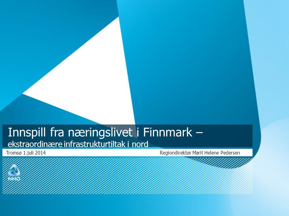 Innspill fra næringslivet i Finnmark – ekstraordinære infrastrukturtiltak i nord Tromsø 1.juli 2014 Regiondirektør Marit Helene Pedersen