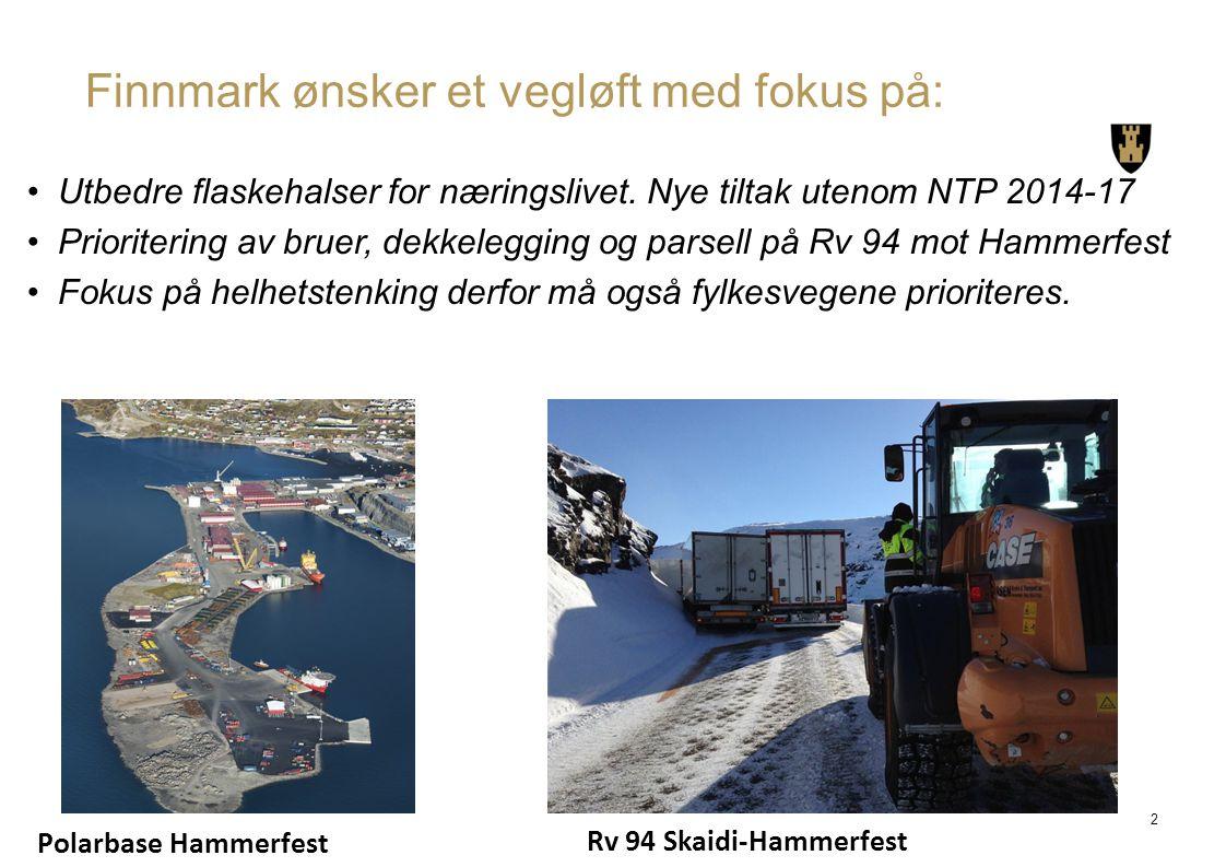 Finnmark ønsker et vegløft med fokus på: Utbedre flaskehalser for næringslivet. Nye tiltak utenom NTP 2014-17 Prioritering av bruer, dekkelegging og p