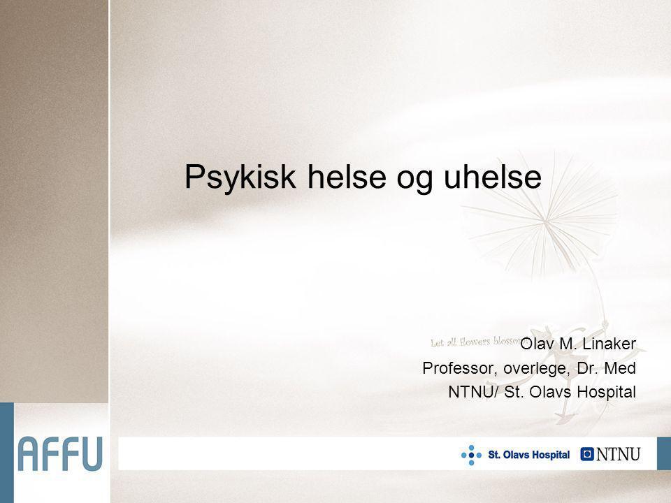 Psykisk helse og uhelse Olav M. Linaker Professor, overlege, Dr. Med NTNU/ St. Olavs Hospital