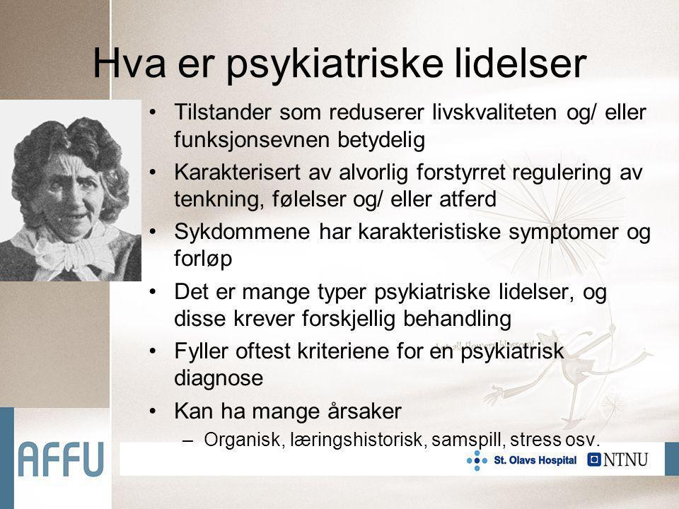Hva er psykiatriske lidelser Tilstander som reduserer livskvaliteten og/ eller funksjonsevnen betydelig Karakterisert av alvorlig forstyrret regulerin