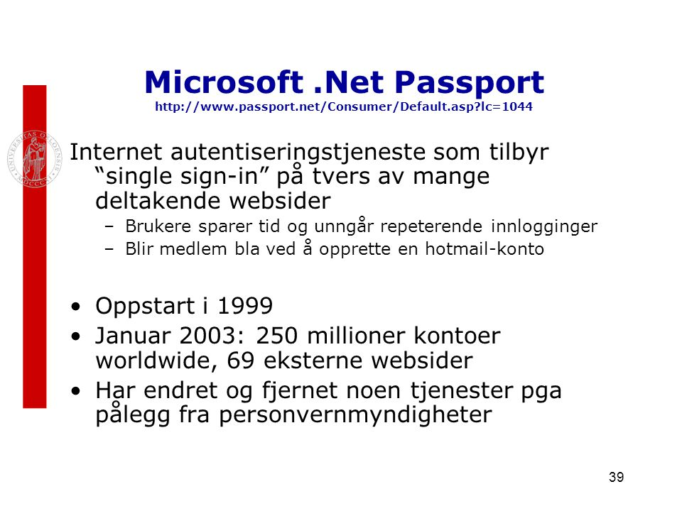 "39 Microsoft.Net Passport http://www.passport.net/Consumer/Default.asp?lc=1044 Internet autentiseringstjeneste som tilbyr ""single sign-in"" på tvers av"