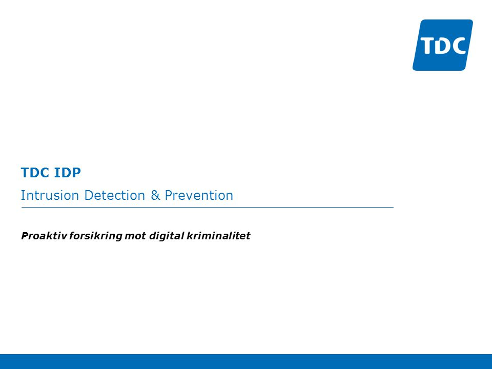 TDC IDP Intrusion Detection & Prevention Proaktiv forsikring mot digital kriminalitet