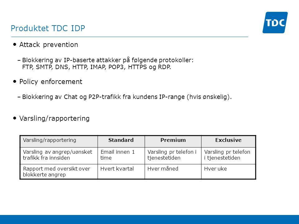 Fordeler for deg som kunde TDC IDP gir kunden mulighet til å sikre at bedriftens sikkerhetspolicy etterleves i praksis Potensielle angrep stoppes før det blir problemer → sparte kostnader Umiddelbar varsling ved angrep fra innsiden gir kunden mulighet for å iverksette tiltak for å minimere skadene Ved å kjøpe IDP som managed service (i tillegg til brannmur) trenger ikke kunden å bygge opp intern kompetanse IDP er et kraftig analyseverktøy for fortsatt arbeid med IT-sikkerhet