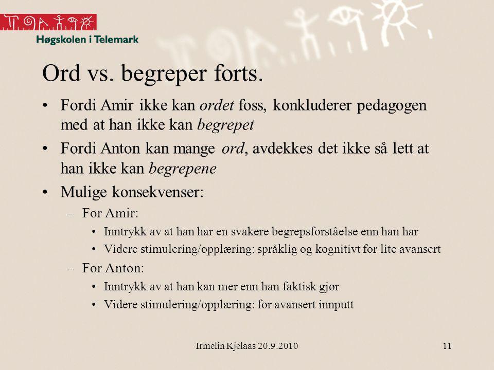 Irmelin Kjelaas 20.9.201011 Ord vs.begreper forts.