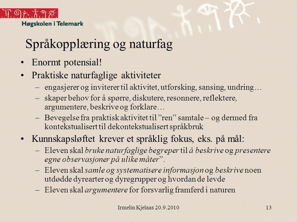 Irmelin Kjelaas 20.9.201013 Språkopplæring og naturfag Enormt potensial.