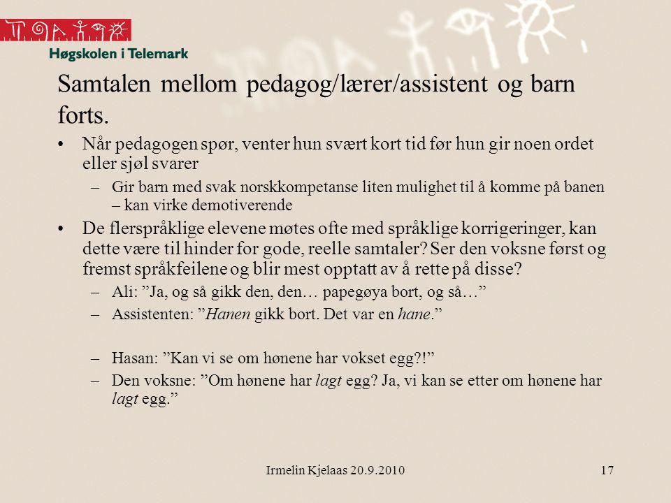 Irmelin Kjelaas 20.9.2010 Samtalen mellom pedagog/lærer/assistent og barn forts.