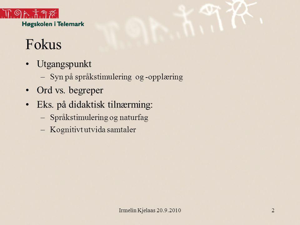 Irmelin Kjelaas 20.9.2010 Fokus Utgangspunkt –Syn på språkstimulering og -opplæring Ord vs.