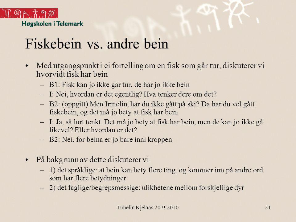 Irmelin Kjelaas 20.9.201021 Fiskebein vs.