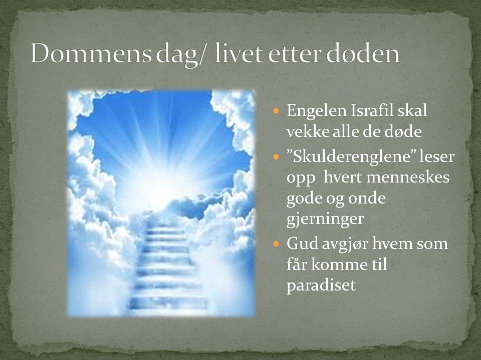 """Engelen Israfil skal vekke alle de døde """"Skulderenglene"""" leser opp hvert menneskes gode og onde gjerninger Gud avgjør hvem som får komme til paradiset"""
