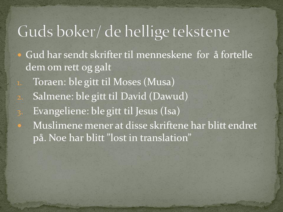 Gud har sendt skrifter til menneskene for å fortelle dem om rett og galt 1. Toraen: ble gitt til Moses (Musa) 2. Salmene: ble gitt til David (Dawud) 3
