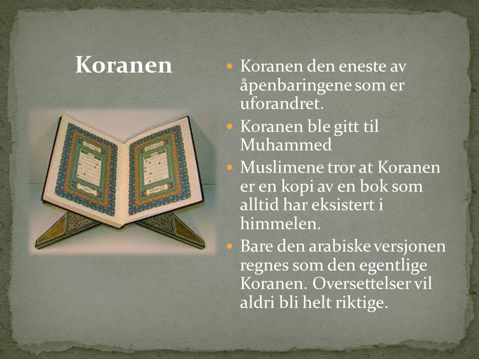Koranen den eneste av åpenbaringene som er uforandret. Koranen ble gitt til Muhammed Muslimene tror at Koranen er en kopi av en bok som alltid har eks