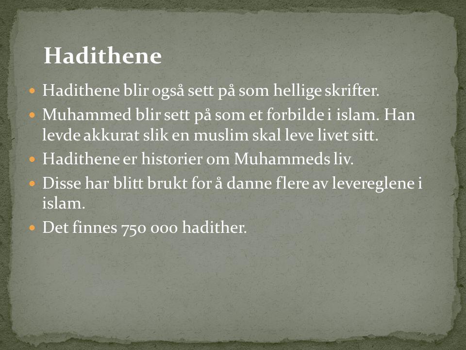 Hadithene blir også sett på som hellige skrifter. Muhammed blir sett på som et forbilde i islam. Han levde akkurat slik en muslim skal leve livet sitt
