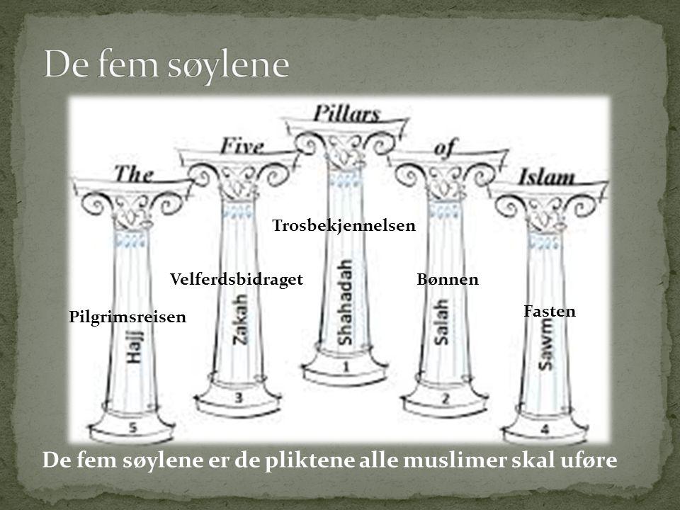 Pilgrimsreisen Velferdsbidraget Trosbekjennelsen Bønnen Fasten De fem søylene er de pliktene alle muslimer skal uføre