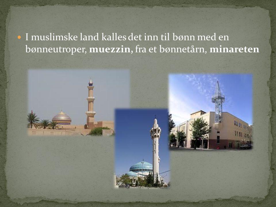 I muslimske land kalles det inn til bønn med en bønneutroper, muezzin, fra et bønnetårn, minareten