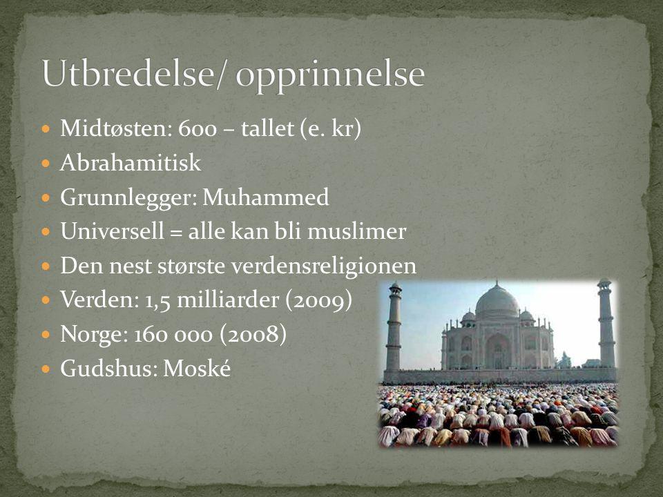 Midtøsten: 600 – tallet (e. kr) Abrahamitisk Grunnlegger: Muhammed Universell = alle kan bli muslimer Den nest største verdensreligionen Verden: 1,5 m
