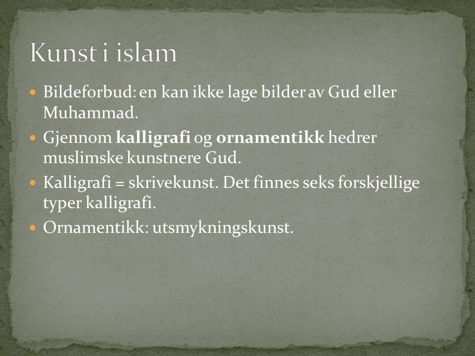 Bildeforbud: en kan ikke lage bilder av Gud eller Muhammad. Gjennom kalligrafi og ornamentikk hedrer muslimske kunstnere Gud. Kalligrafi = skrivekunst