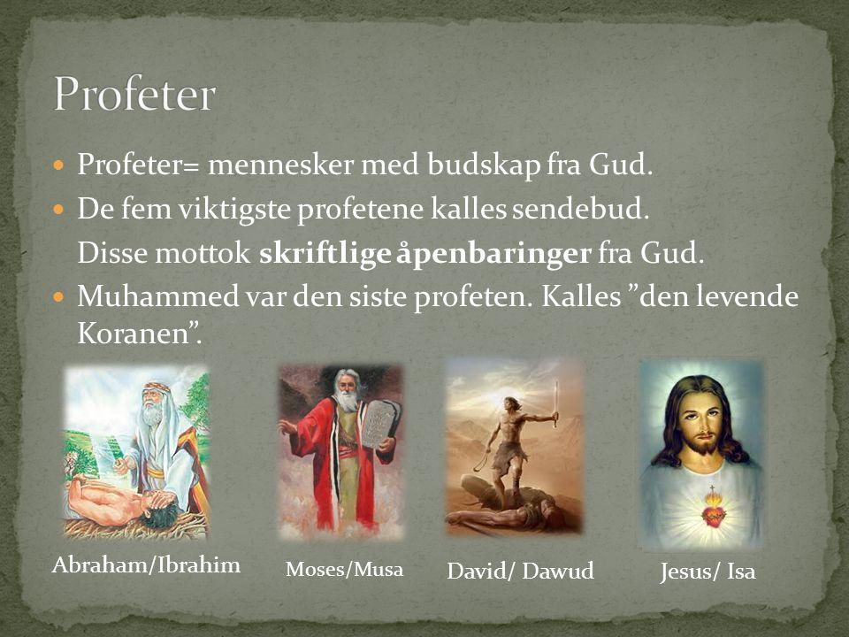 Profeter= mennesker med budskap fra Gud. De fem viktigste profetene kalles sendebud. Disse mottok skriftlige åpenbaringer fra Gud. Muhammed var den si