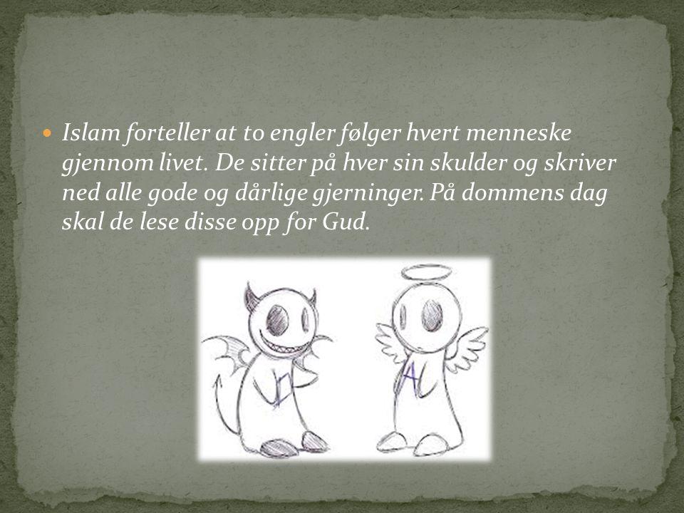 Islam forteller at to engler følger hvert menneske gjennom livet. De sitter på hver sin skulder og skriver ned alle gode og dårlige gjerninger. På dom