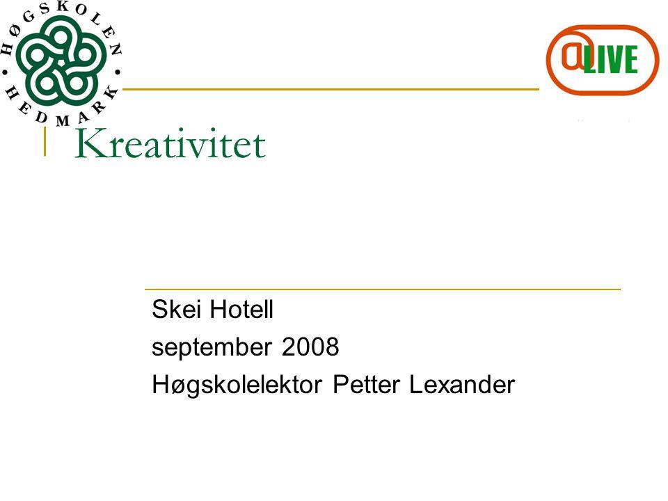 Kreativitet Skei Hotell september 2008 Høgskolelektor Petter Lexander