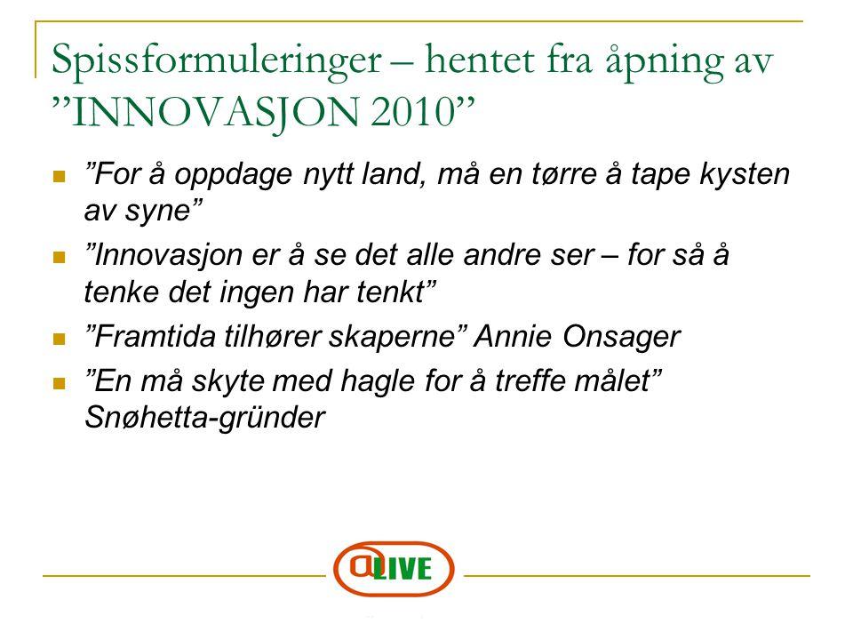 """Spissformuleringer – hentet fra åpning av """"INNOVASJON 2010"""" """"For å oppdage nytt land, må en tørre å tape kysten av syne"""" """"Innovasjon er å se det alle"""