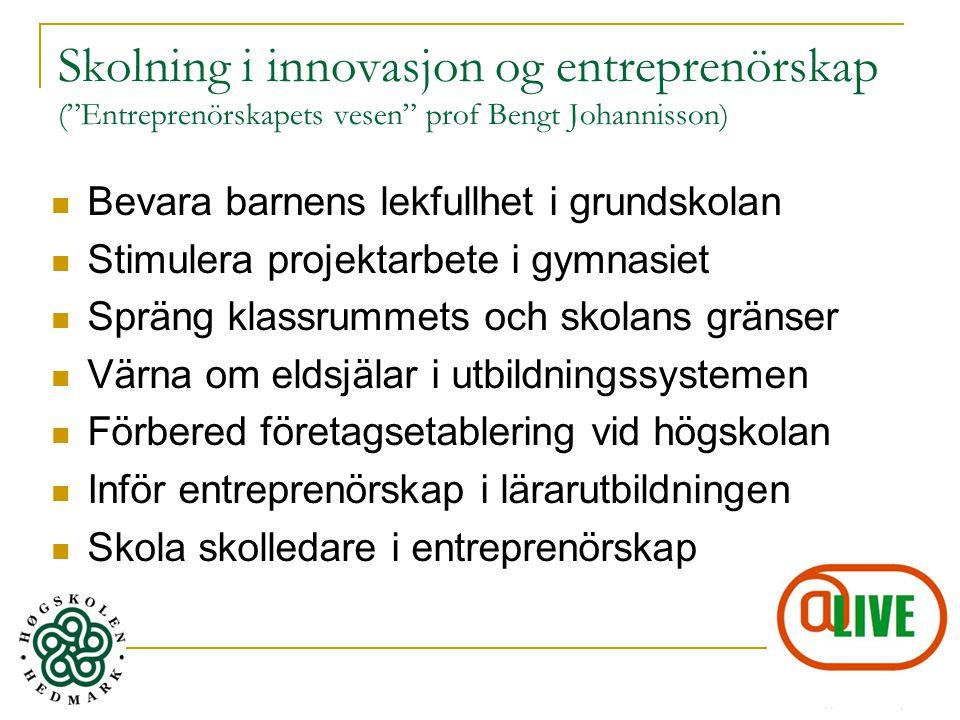 "Skolning i innovasjon og entreprenörskap (""Entreprenörskapets vesen"" prof Bengt Johannisson) Bevara barnens lekfullhet i grundskolan Stimulera projekt"