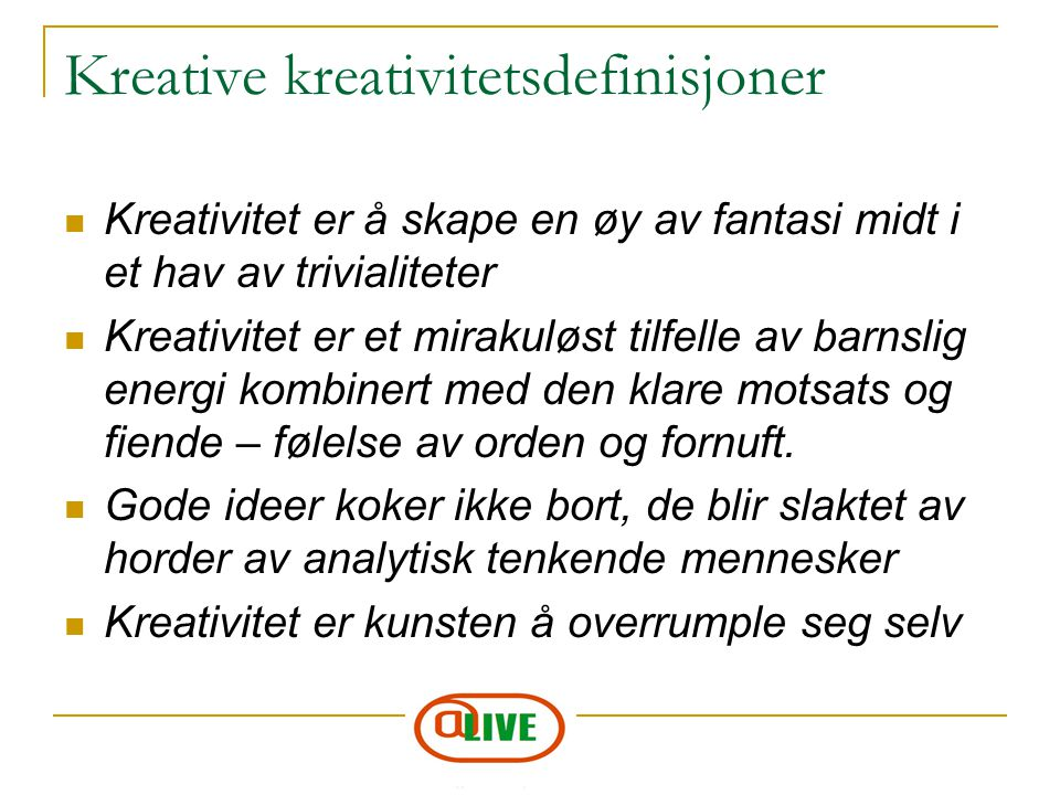 Kreative kreativitetsdefinisjoner Kreativitet er å skape en øy av fantasi midt i et hav av trivialiteter Kreativitet er et mirakuløst tilfelle av barn
