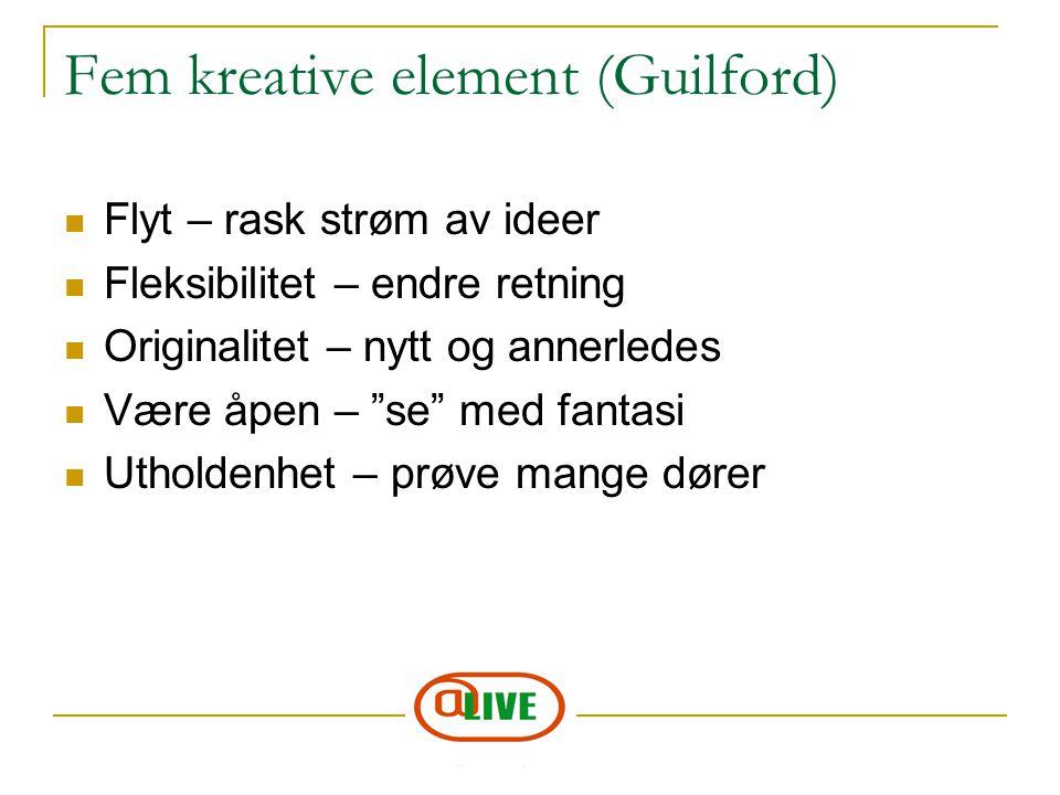 """Fem kreative element (Guilford) Flyt – rask strøm av ideer Fleksibilitet – endre retning Originalitet – nytt og annerledes Være åpen – """"se"""" med fantas"""