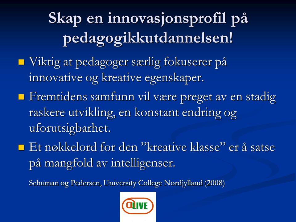 Skap en innovasjonsprofil på pedagogikkutdannelsen! Viktig at pedagoger særlig fokuserer på innovative og kreative egenskaper. Viktig at pedagoger sær