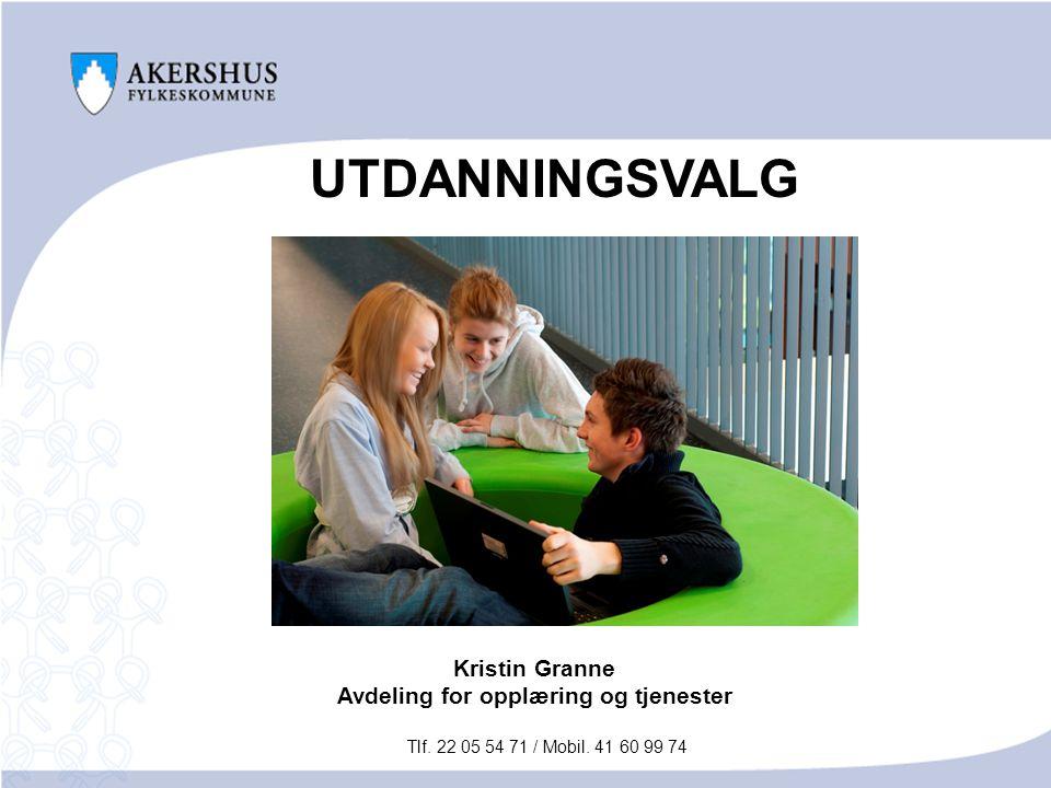UTDANNINGSVALG Kristin Granne Avdeling for opplæring og tjenester Tlf. 22 05 54 71 / Mobil. 41 60 99 74
