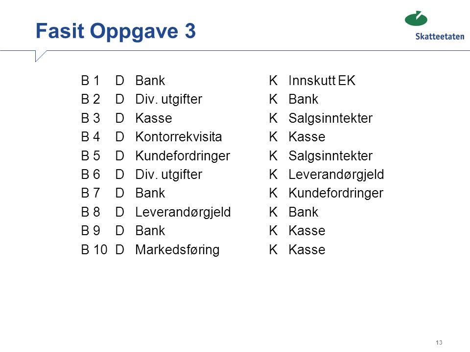 13 Fasit Oppgave 3 B 1 D Bank K Innskutt EK B 2 D Div.