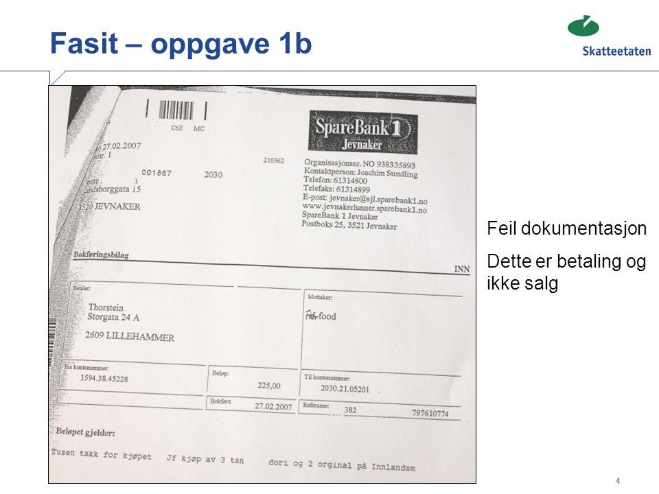 4 Fasit – oppgave 1b Feil dokumentasjon Dette er betaling og ikke salg