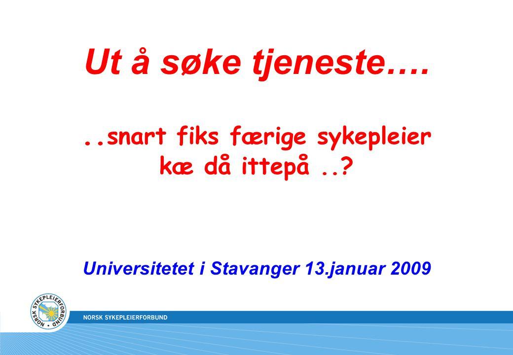 Ut å søke tjeneste…... snart fiks færige sykepleier kæ då ittepå..? Universitetet i Stavanger 13.januar 2009